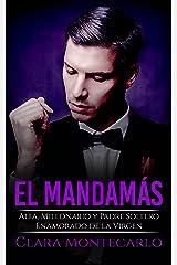 El Mandamás: Alfa, Millonario y Padre Soltero Enamorado de la Virgen (Novela de Romance y Erótica) Versión Kindle