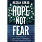 Hope Not Fear: Finding My Way from Refugee to Filmmaker to NHS Hospital Cleaner and Activist (English Edition)