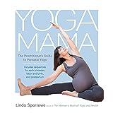 Yoga Mama: The Practitioner's Guide to Prenatal Yoga