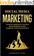 Social Media Marketing: 7 trend che cambieranno il tuo Social Media Marketing nel 2018 - Strategie per Twitter, Facebook & Co