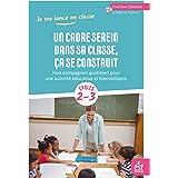 Un cadre serein dans sa classe, ça se construit: Mon compagnon quotidien pour une autorité éducative et bienveillante (Je me