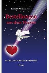 Bestellungen aus dem Herzen: Wie die Liebe Wünschen Kraft verleiht Kindle Ausgabe