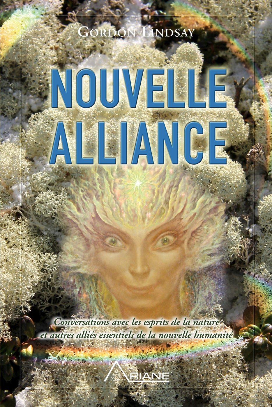 Nouvelle alliance: Conversations avec les esprits de la nature et autres alliés essentiels de la nouvelle humanité por Gordon Lindsay