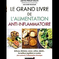 Le grand livre de l'alimentation anti-inflammatoire: Arthrose, Alzheimer, cancer, asthme, obésité... Les meilleurs…