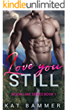 Love You Still: A Small-Town Second-Chance Romantic Suspense Novel (Moon Lake Series Book 1)