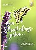 Mein Schmetterlingsgarten: Schöne Pflanzen für Falter und Raupe