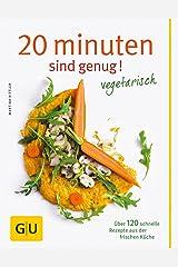 20 Minuten sind genug - Vegetarisch: Über 120 schnelle Rezepte aus der frischen Küche (GU Themenkochbuch) GU Themenkochbuch Gebundene Ausgabe
