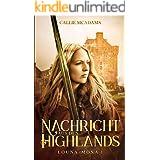 Nachricht aus den Highlands: Historischer Roman über Zeitreisen, Schottland und eine Highlander Saga (Louna-Mona 1) (German E