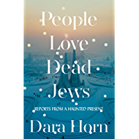 People Love Dead Jews: Reports from a Haunted Present (English Edition)