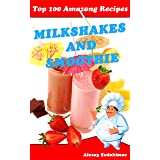 Top 100 Amazing Recipes Milkshakes and Smoothies: Cookbook with Color Pictures & Easy Instructions Milk Cocktails and Fruit D