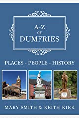 A-Z of Dumfries: Places-People-History Kindle Edition