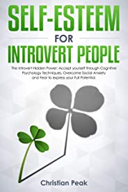 Self-Esteem for Introvert People: The Introvert Hidden Power: Accept yourself through Cognitive Psychology Techniques, Overcome Social Anxiety and Fear ... your Full Potential. (English Edition)