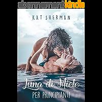 Luna di miele per principianti (Italian Edition)