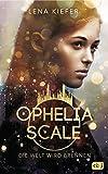 Ophelia Scale - Die Welt wird brennen (Die Ophelia Scale-Reihe, Band 1)