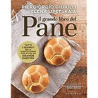 Il grande libro del pane  Tutti i segreti della panificazione  svelati da un grande maestro