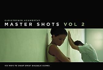 Master Shots, Volume 2: 100 Ways to Shoot Great Dialogue Scenes