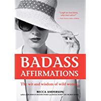Badass Affirmations: The Wit and Wisdom of Wild Women (English Edition)