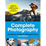 Complete Photography: Understand cameras to take, edit and share better photos (English Edition)