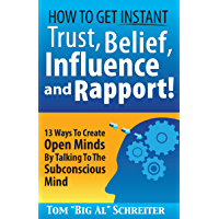 How To Get Instant Trust, Belief, Influence and Rapport! 13 Ways To Create Open Minds By Talking To The Subconscious…