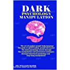 Dark Psychology : The art of analyzing people's body languaging. The guide to speed reading people and master the dark psycho