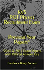 KVS PGT Physics Recruitment Exam Previous Year Papers*: *2016 & 2017 Exam Papers with Official Answer Key (Excellence Brings Success Series Book 63)