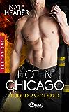 Jouer avec le feu: Hot in Chicago, T1