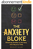 The Anxiety Bloke: Smashing Anxiety in the Face, One Day at a Time (English Edition)