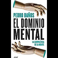 El dominio mental: La geopolítica de la mente (Ariel) (Spanish Edition)
