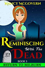 Reminiscing With The Dead: A Culinary Cozy Mystery With A Delicious Recipe (Return To Milburn Book 3) Kindle Edition