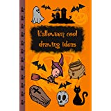 Halloween Cool Drawing Ideas: Learn to Draw 30 Creepy but Cute Halloween Stuff Like Pumpkin Broomstick Witch and More