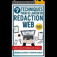 7 Techniques pour se Lancer en Rédaction Web: Transformez votre passion des mots en revenus grâce aux plateformes…