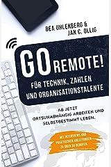 GO REMOTE! für Technik, Zahlen & Organisationstalente – Ab jetzt ortsunabhängig arbeiten und selbstbestimmt leben. Mit Interviews und praktischen Anleitungen zu über 30 Berufen. Kindle Ausgabe