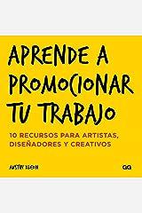 Aprende a promocionar tu trabajo: 10 recursos para artistas, diseñadores y creativos (Spanish Edition) Formato Kindle