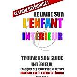 Le Livre sur l'Enfant Intérieur (couverture souple): Trouver son guide intérieur, éradiquer ses petites voix négatives. (BOOK