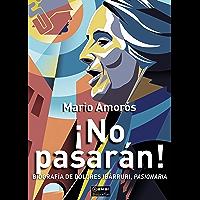 ¡No pasarán! . Biografía de Dolores Ibárruri, Pasionaria (Spanish Edition)