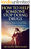Addiction: How to Help Someone Stop Taking Drugs (Addiction, Drug Addiction Books, Drug addiction And Recovery, Drug…