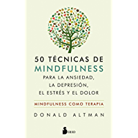 50 TÉCNICAS DE MINDFULNESS PARA VENCER LA ANSIEDAD, LA DEPRESIÓN, EL ESTRÉS Y EL DOLOR (Spanish Edition)