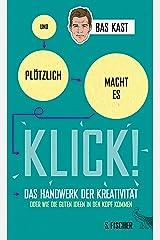 Und plötzlich macht es KLICK!: Das Handwerk der Kreativität oder wie die guten Ideen in den Kopf kommen Kindle Ausgabe