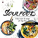 Soulfood: 5-step recipes & musings for busy lives