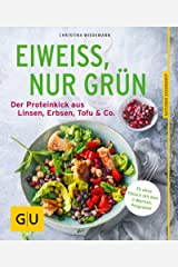 Eiweiß, nur grün: Der Proteinkick aus Linsen, Erbsen, Tofu & Co. (Gesunde Küche) Kindle Ausgabe