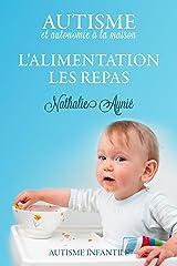 L'alimentation, les repas (Autisme et autonomie à la maison t. 1) Format Kindle