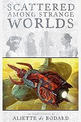Scattered Among Strange Worlds Kindle Edition