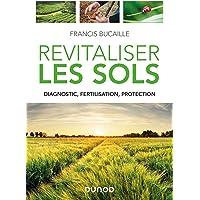 Revitaliser les sols - Diagnostic, fertilisation, protection: Diagnostic, fertilisation, protection