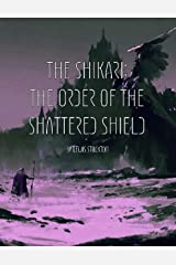 The Shikari: The Order of the Shattered Shield Kindle Edition