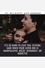 It's so Hard to Love You: Staying Sane When Your Loved One Is Manipulative, Needy, Dishonest, or Addicted Audible Audiobook