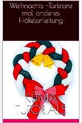 Weihnachts -Türkranz mal anderes Häkelanleitung Kindle Ausgabe
