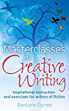 Masterclasses in Creative Writing: Inspirational instruction and exercises for writers of fiction