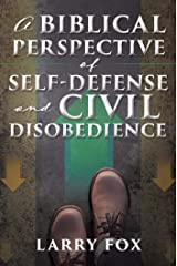 A Biblical Perspective of Self-Defense and Civil Disobedience Kindle Edition