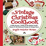 The Vintage Christmas Cookbook: A Baby Boomer, Thrifter and Flea Market Fanatic Shares 25 Old-Fashioned Recipes and Vintage D