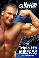 Triple H Making the Game: Triple H's Approach to a Better Body (WWE)